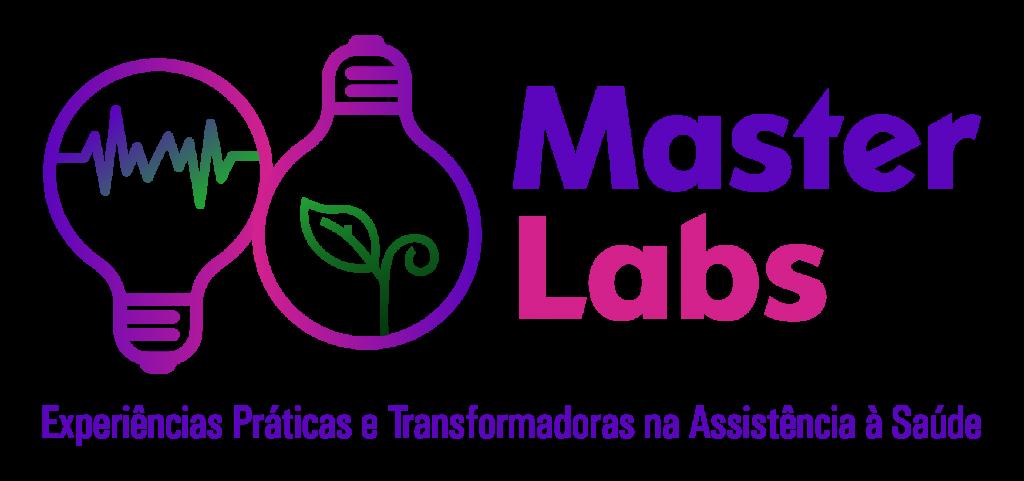 MASTER LABS - EXPERIENCIAS PRATICAS E TRANSFORMADORAS NA ASSISTENCIA A SAUDE